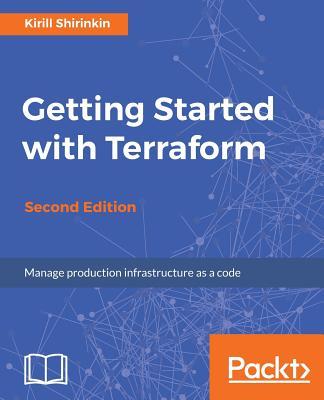 Getting Started with Terraform - Second Edition - Shirinkin, Kirill