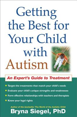 Getting the Best for Your Child with Autism: An Expert's Guide to Treatment - Siegel, Bryna