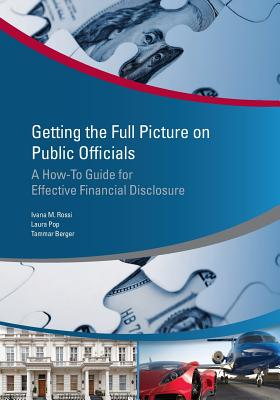 Getting the Full Picture on Public Officials: A How-To Guide for Effective Financial Disclosure - Rossi, Ivana Maria, and Pop, Laura, and Berger, Tammar