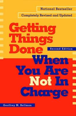 Getting Things Done When You Are Not in Charge - Bellman, Geoffrey M