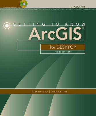 Getting to Know Arcgis for Desktop - Law, Michael, and Collins, Amy