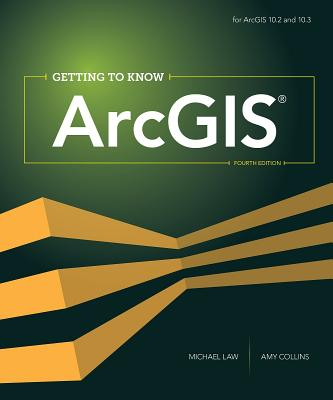 Getting to Know Arcgis - Law, Michael, and Collins, Amy