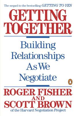 Getting Together: Building Relationships as We Negotiate - Fisher, Roger