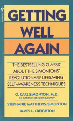 Getting Well Again: The Bestselling Classic about the Simontons' Revolutionary Lifesaving Self- Awareness Techniques - Simonton, O Carl, Dr., M.D., and Creighton, James, and Simonton, Stephanie Matthews