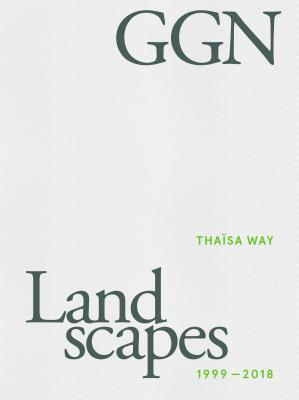 Ggn: Landscapes 1999-2018 - Way, Thaisa, and Guthrie, Jennifer, and Gustafson, Kathryn