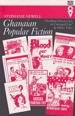 Ghanaian Popular Fiction: Thrilling Discoveries of Conjugal Life - Newell, Stephanie
