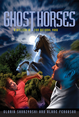 Ghost Horses: A Mystery in Zion National Park - Skurzynski, Gloria, and Ferguson, Alane