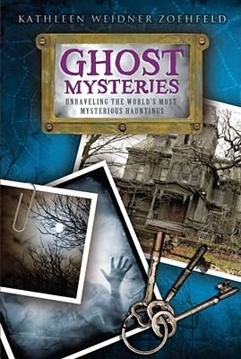Ghost Mysteries: Unraveling the World's Most Mysterious Hauntings - Zoehfeld, Kathleen Weidner
