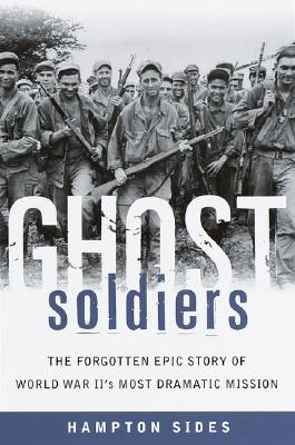 Ghost Soldiers: The Forgotten Epic Story of World War II's Most Dramatic Mission - Sides, Hampton