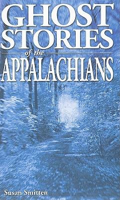 Ghost Stories of the Appalachians - Smitten, Susan