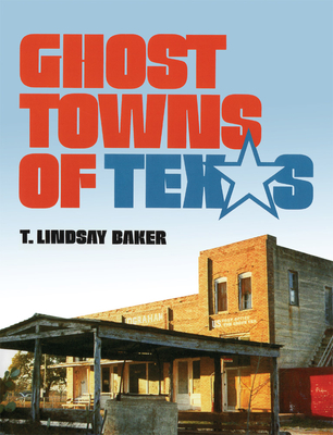 Ghost Towns of Texas - Baker, T Lindsay