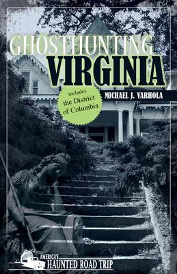 Ghosthunting Virginia - Varhola, Michael J