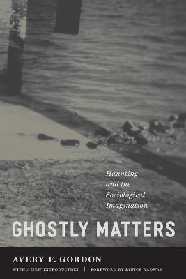 Ghostly Matters - Gordon, Avery F, and Radway, Janice (Foreword by)