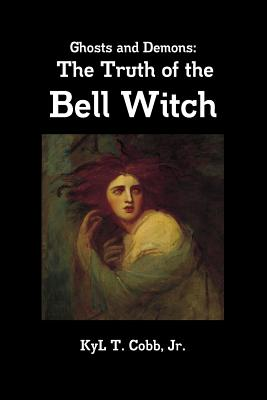 Ghosts and Demons: The Truth of the Bell Witch - Cobb, Kyl