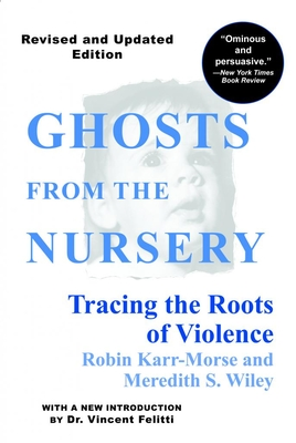 Ghosts from the Nursery: Tracing the Roots of Violence - Karr-Morse, Robin, and Brazelton, T Berry, M.D. (Introduction by), and Wiley, Meredith S