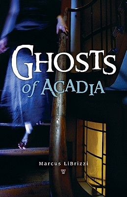 Ghosts of Acadia - Librizzi, Marcus