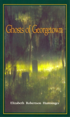Ghosts of Georgetown - Huntsinger, Elizabeth Robertson