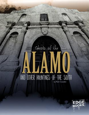 Ghosts of the Alamo and Other Hauntings of the South - Chandler, Matt
