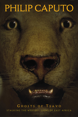 Ghosts of Tsavo: Stalking the Mystery Lions of East Africa - Caputo, Philip