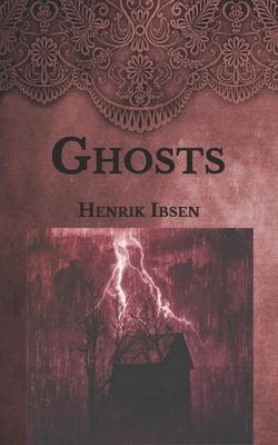 Ghosts - Ibsen, Henrik