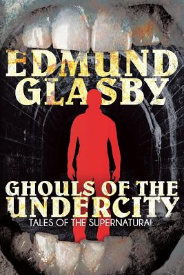 Ghouls of the Undercity - Glasby, Edmund