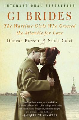 GI Brides: The Wartime Girls Who Crossed the Atlantic for Love - Barrett, Duncan