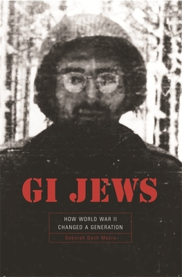 GI Jews: How World War II Changed a Generation - Moore, Deborah Dash, Professor