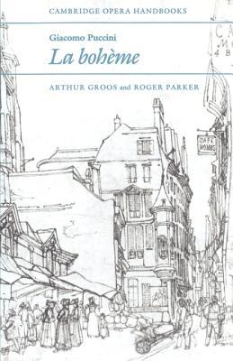 Giacomo Puccini, La Boheme - Groos, Arthur, and Parker, Roger C (Photographer)