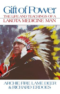 Gift of Power: The Life and Teachings of a Lakota Medicine Man - Lame Deer, Chief Archie Fire, and Erdoes, Richard