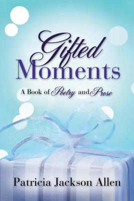 Gifted Moments - Allen, Patricia Jackson