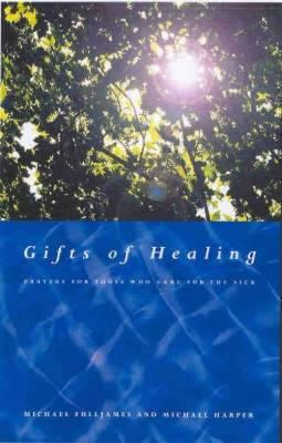 Gifts of Healing: Prayers for Those Who Heal the Sick - Harper, Michael, and Fulljames, Michael