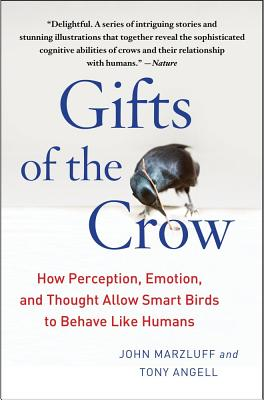 Gifts of the Crow: How Perception, Emotion, and Thought Allow Smart Birds to Behave Like Humans - Marzluff, John, and Angell, Tony