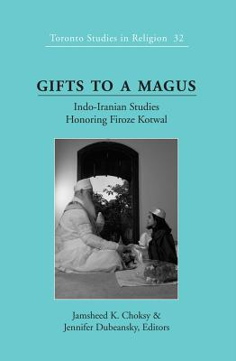 Gifts to a Magus: Indo-Iranian Studies Honoring Firoze Kotwal - Choksy, Jamsheed K. (Editor), and Dubeansky, Jennifer (Editor)
