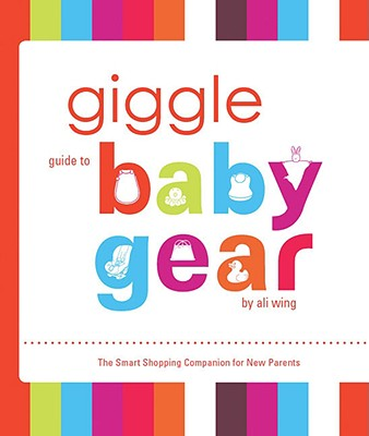 Giggle Guide to Baby Gear - Wing, Ali, and Krause, Mariella (Text by)