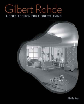 Gilbert Rohde: Modern Design for Modern Living - Ross, Phyllis