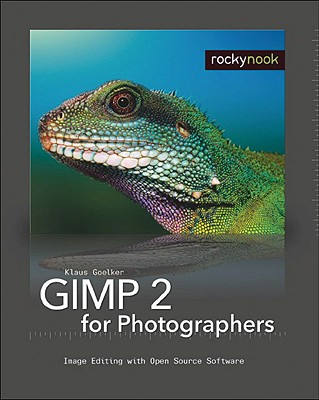 Gimp 2 for Photographers: Image Editing with Open Source Software - Goelker, Klaus