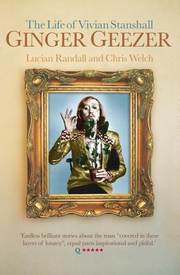 Ginger Geezer: The Life of Vivian Stanshall - Randall, Lucian, and Welch, Chris