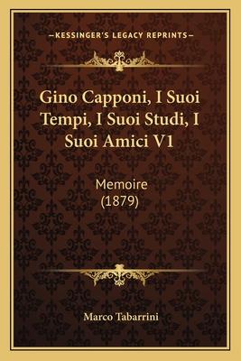 Gino Capponi, I Suoi Tempi, I Suoi Studi, I Suoi Amici V1: Memoire (1879) - Tabarrini, Marco