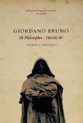 Giordano Bruno: Philosopher / Heretic - Rowland, Ingrid D, Professor