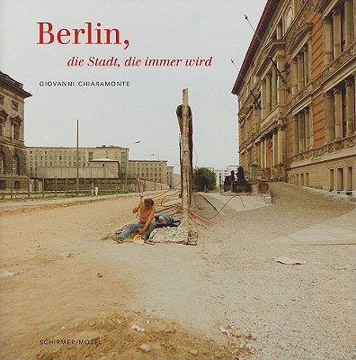 Giovanni Chiaramonte: Berlin, the Everchanging City - Chiaramonte, Giovanni, and Colberg, Jorg M.