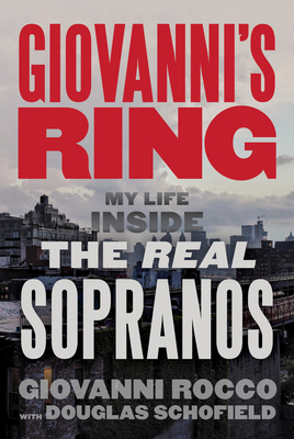 Giovanni's Ring: My Life Inside the Real Sopranos - Rocco, Giovanni, and Schofield, Douglas