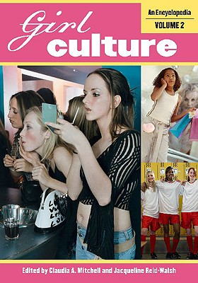 Girl Culture: An Encyclopedia, Volume 2 - Mitchell, Claudia A (Editor), and Reid-Walsh, Jacqueline (Editor)