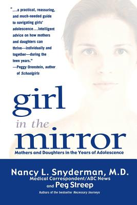 Girl in the Mirror: Mothers and Daughters in the Years of Adolescence - Snyderman, Nancy L, MD, and Streep, Peg