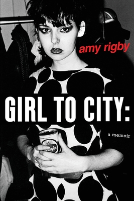 Girl To City: A Memoir - Rigby, Amy