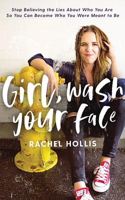 Girl, Wash Your Face: Stop Believing the Lies about Who You Are So You Can Become Who You Were Meant to Be - Hollis, Rachel (Read by)
