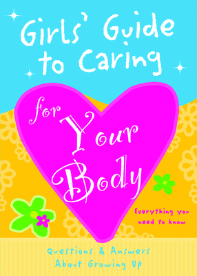 Girls' Guide to Caring for Your Body - Lluch, Isabel B, and Lluch, Emily