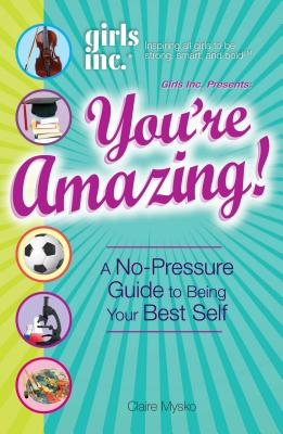 Girls Inc. You're Amazing!: A No-Pressure Gude to Being Your Best Self - Mysko, Claire