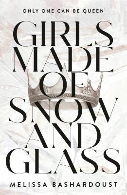 Girls Made of Snow and Glass - Bashardoust, Melissa