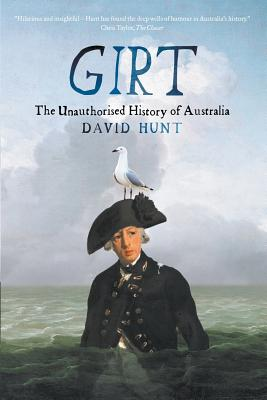 Girt: The Unauthorised History Of Australia - Hunt, David