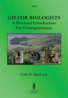 GIS for Biologists: A Practical Introduction for Undergraduates - MacLeod, Colin